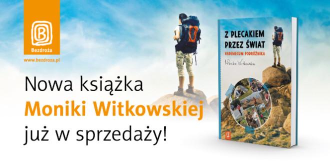 Z plecakiem przez świat – Nowa książka Moniki Witkowskiej