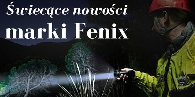 Świecące nowości marki Fenix!