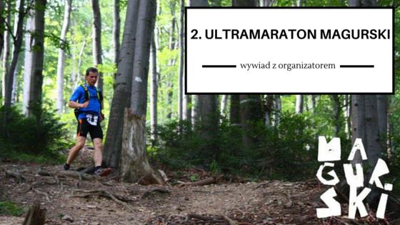 2. Ultramaraton Magurski – wywiad z organizatorem