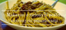 Makaron z zielonym pesto i suszonymi pomidorami
