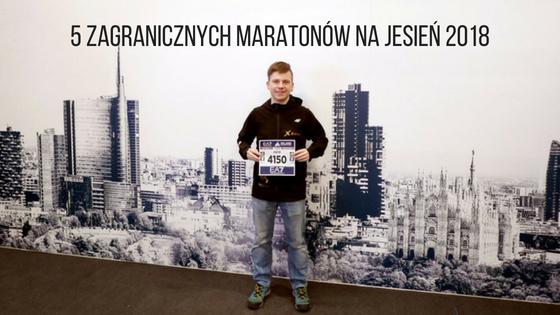 5 zagranicznych maratonów na jesień 2018
