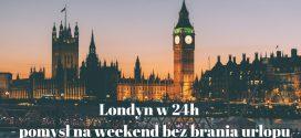 Londyn w 24h – pomysł na wycieczkę bez brania urlopu