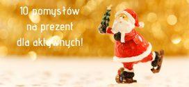 10 pomysłów na prezent świąteczny dla aktywnych!