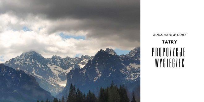 Rodzinnie w góry – TATRY [propozycje wycieczek]